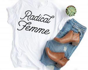 radical femme shirt