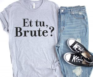 Et Tu, Brute Shirt