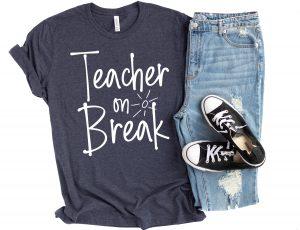 teacher on break shirt